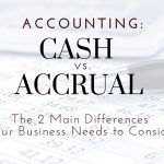 Cash vs. Accrual Accounting: Two Main Differences For Newtown Square, PA Businesses To Consider